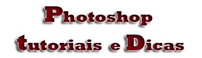 Photoshop Tutoriais e Dicas