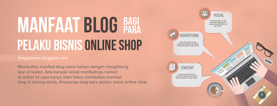 Manfaat Blog Bagi Para Pelaku Bisnis Online Shop 7 Manfaat Blog Bagi Para Pelaku Bisnis Online Shop