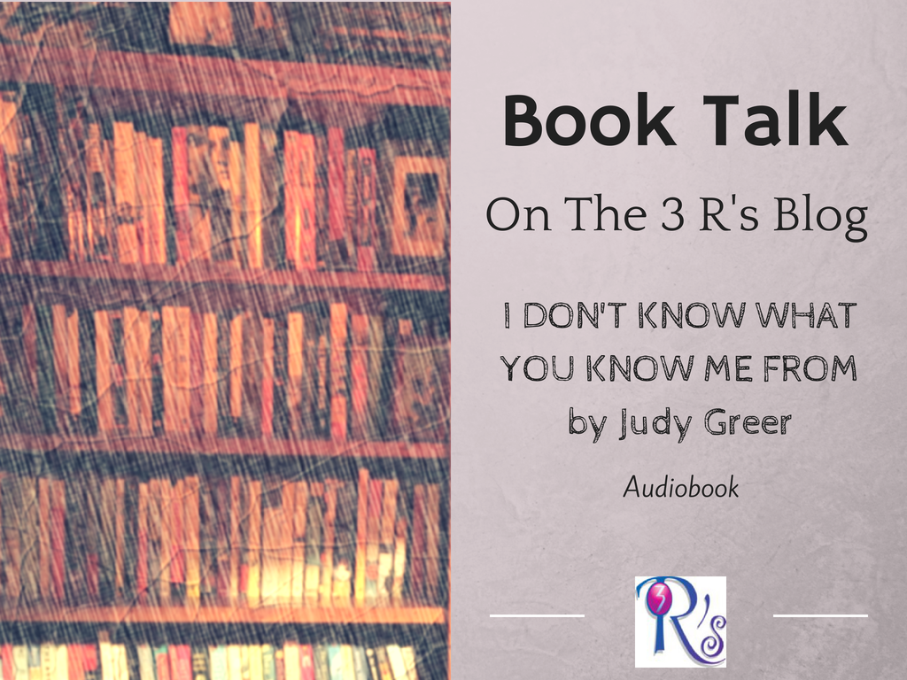 Audiobook discussion on The 3 Rs Blog: I DON'T KNOW WHAT YOU KNOW ME FROM by Judy Greer