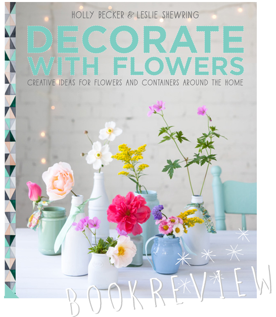bokrecension decorate with flowers, book review decorate with flowers, decorate with flowers holly becker leslie shewring, leslie shewring,  holly becker, holly becker book, flower book, florist book, florist bok, blomsterbok