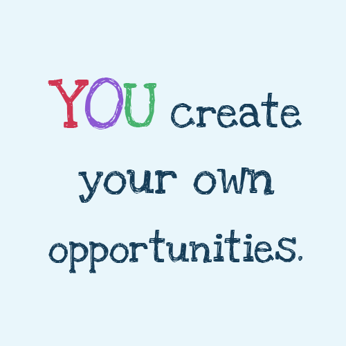 how to create your own opportunities at work