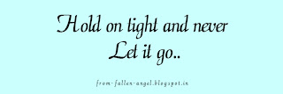 Hold on tight and never let it go..