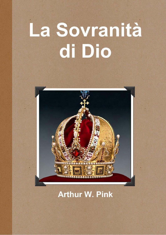 Arthur W. Pink-La Sovranità Di Dio-