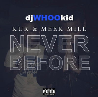 DJ Whoo Kid featuring Meek Mill and Kur - Never Before cover