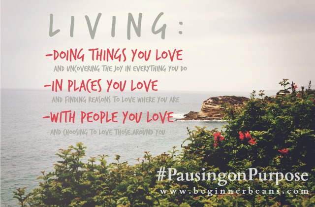 Living: Doing things you love, in places you love, with people you love.