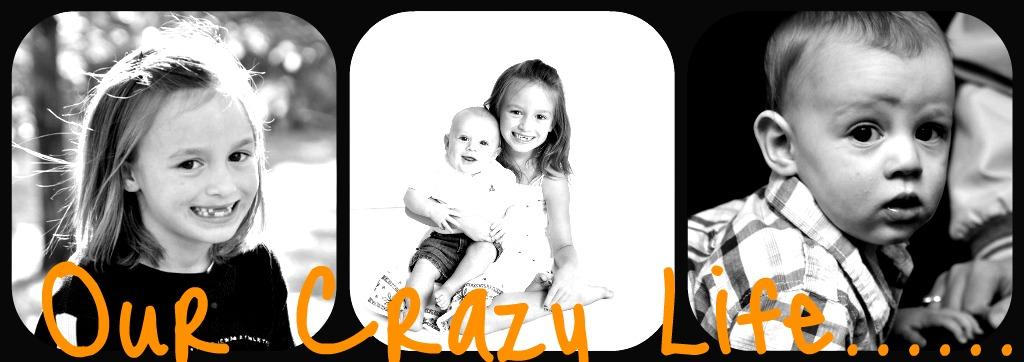 Our Crazy Life....