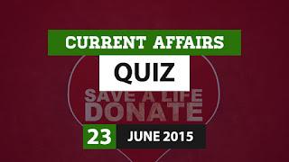 Current Affairs Quiz 23 June 2015