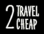 2 Travel Cheap