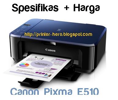 Spesifikasi dan harga terbaru dari printer Canon Pixma E510