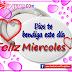 FELIZ MIÉRCOLES - Dios bendiga tu día con amor paz y felicidad