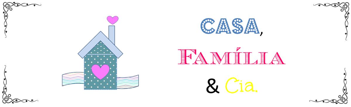 Casa, Família & Cia.