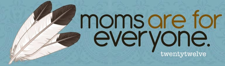 moms are for everyone!