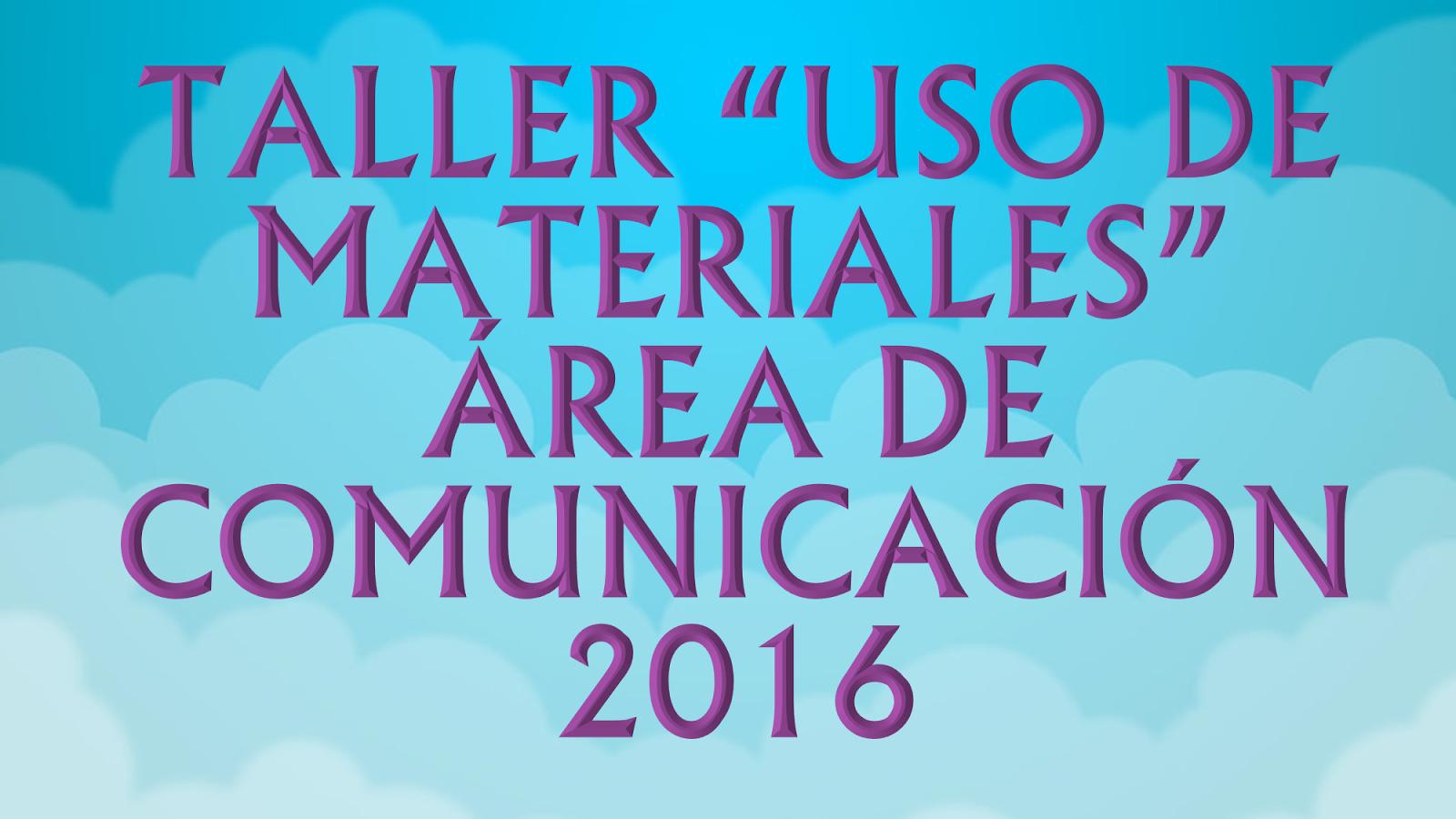 """TALLER """"USO DE MATERIALES"""" - ÁREA DE COMUNICACIÓN"""