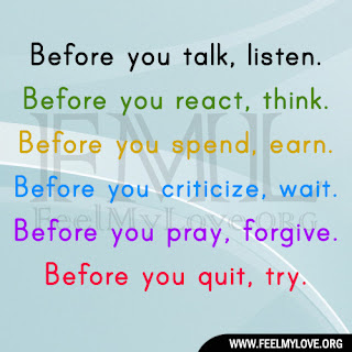 Before you talk, listen. Before you react, think