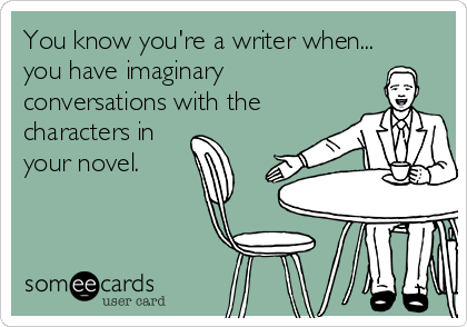 You know you're a writer when.....
