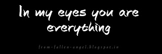 In my eyes you are everything..