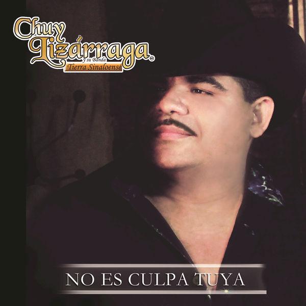 Chuy Lizarraga y Su Banda Tierra Sinaloense – No Es Culpa Tuya (Álbum)