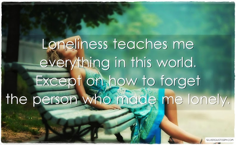 Loneliness Teaches Me Everything In This World, Picture Quotes, Love Quotes, Sad Quotes, Sweet Quotes, Birthday Quotes, Friendship Quotes, Inspirational Quotes, Tagalog Quotes