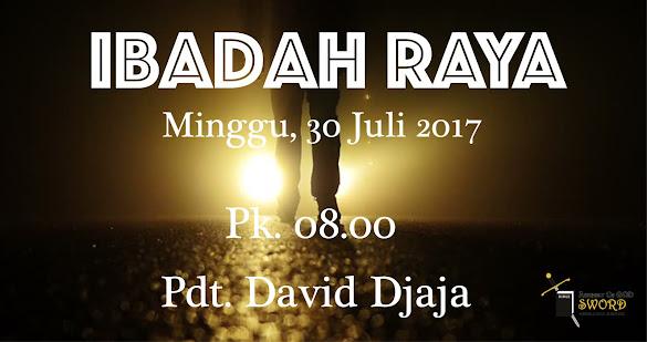 Ibadah Raya, Minggu 30 Juli 2017 Jam 08.00 WIB