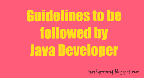 Guidelines to be followed by a Java Developer_JavabynataraJ