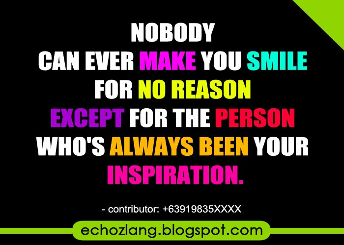 Nobody can ever make you smile for no reason except in your inspiration.