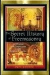 The Secret History Of Freemasonry – Its Origins & Connection to the Knight Templar by Paul Naudon