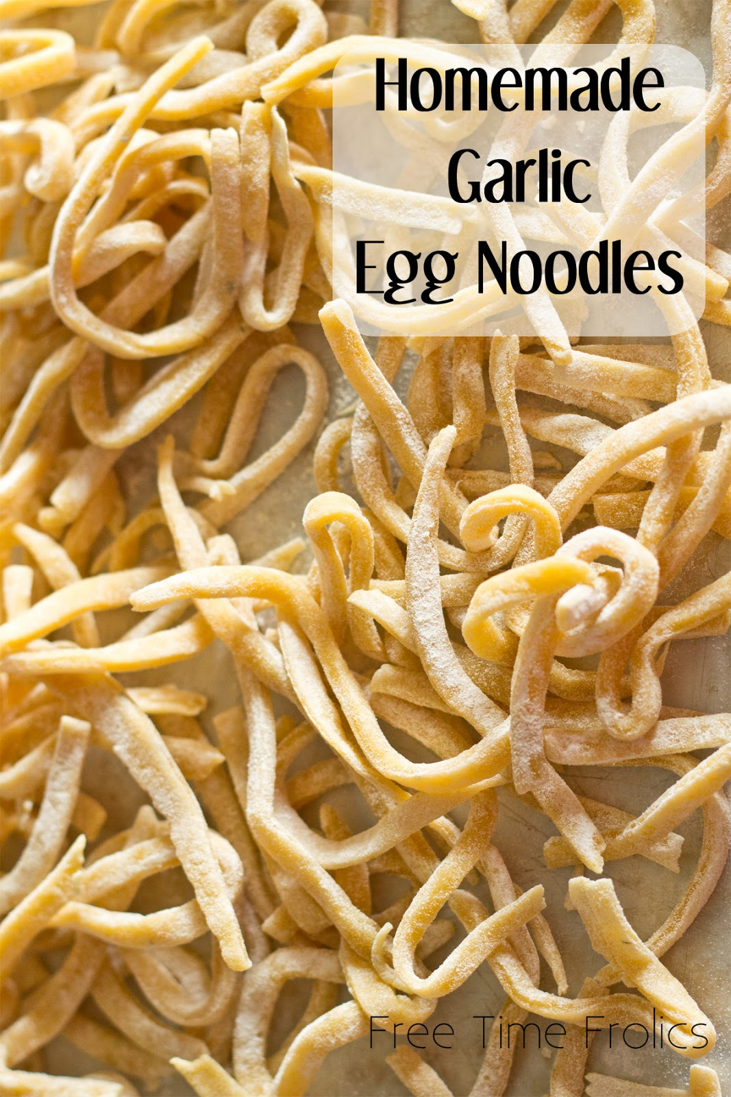 Homemade garlic egg noodles #recipe via www.freetimefrolics.com