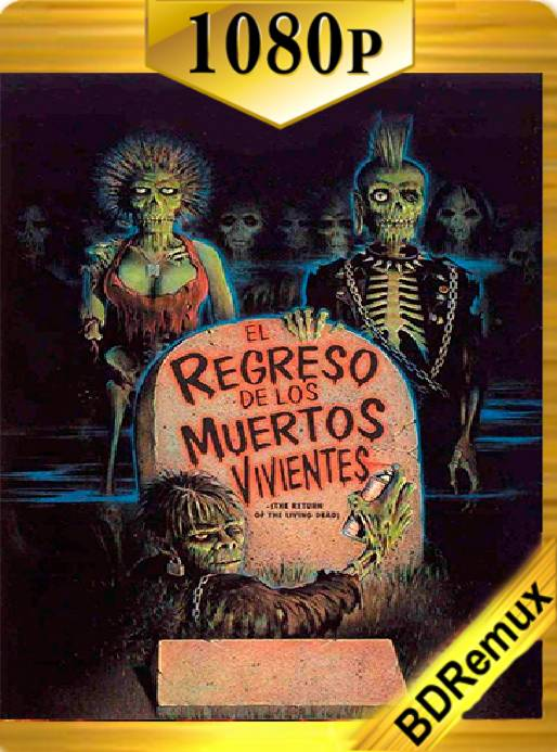 EL REGRESO DE LOS MUERTOS VIVIENTES (1985) Remux [1080p] [Latino] [GoogleDrive]