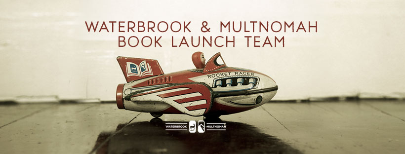 WaterBrook & Multnomah Book Launch Team