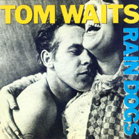 The Top 50 Greatest Albums Ever (according to me) 45. Tom Waits - Rain Dogs