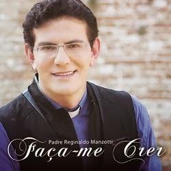 Baixar CD Padre Reginaldo Manzotti – Faça Me Crer