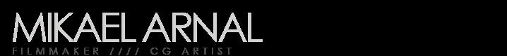 Mikael Arnal | Filmmaker / CG Artist