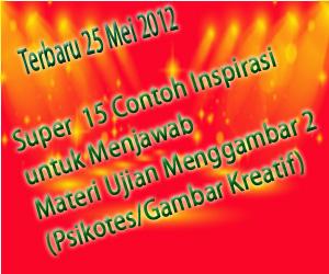 Terbaru 25 Mei 2012 : Super  15 Contoh Inspirasi Ide Terbaik untuk Menjawab Materi Ujian Menggambar 2 (Psikotes/Gambar Kreatif)