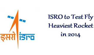 ISRO is planning to launch the heaviest rocket ever in 2014 on an experimental flight, Geosynchronous Satellite Launch Vehicle-Mark III (GSLV-Mk III).