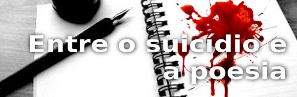 Entre o Suicídio e a Poesia