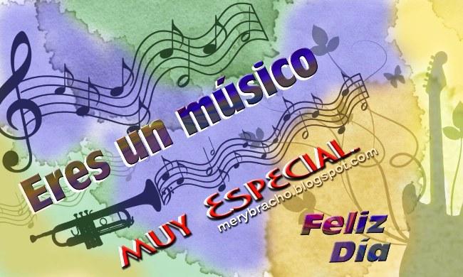 Eres un Músico muy Especial. Feliz día del músico. postales, imágenes con dedicatoria para músicos.  Para compartir por facebook, twitter con amigos músicos.