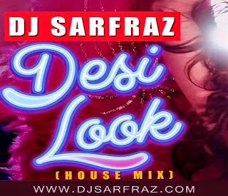 Desi Look House Mix - DJ SARFRAZ