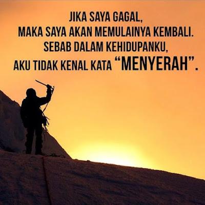 Jika saya gagal, maka saya akan memulainya kembali. Sebab dalam kehidupanku, aku tidak kenal kata Menyerah
