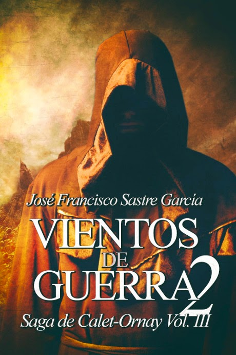 LIBRO - Vientos de Guerra 2  Serie: Saga de Calet-Ornay 3  Jose Francisco Sastre Garcia (18 Abril 2015)  NOVELA FANTASIA | Edición papel & ebook kindle