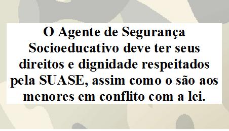 DIgnidade e respeito aos direitos dos servidores do Sistema Socioeducativo.