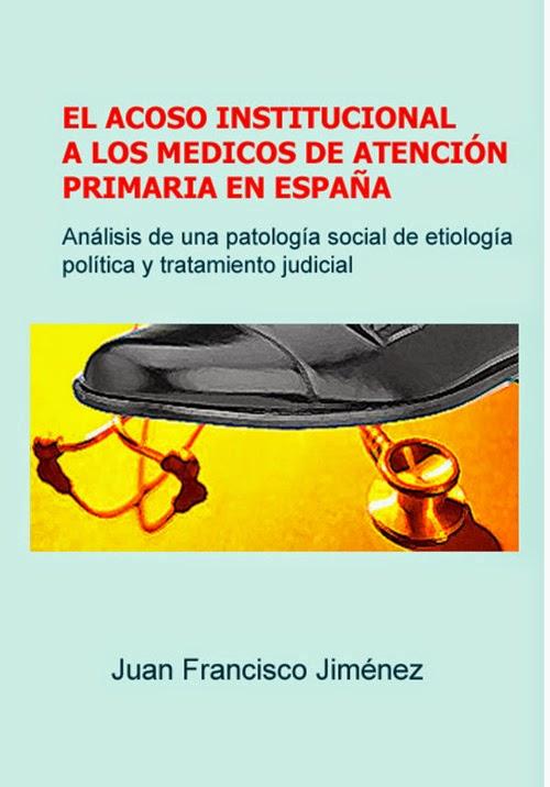 """LIBRO: """"EL ACOSO INSTITUCIONAL A LOS MÉDICOS DE ATENCIÓN PRIMARIA EN ESPAÑA"""""""