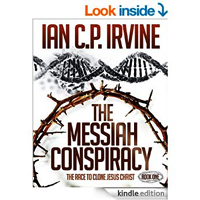 The Messiah Conspiracy - The Race To Clone Jesus Christ by IAN C.P. IRVINE