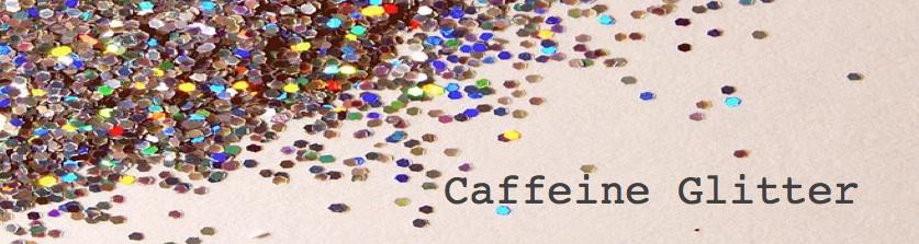 Caffeine Glitter