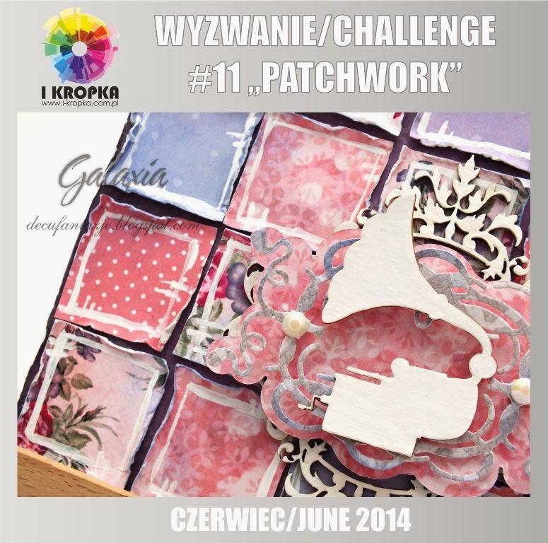 http://pracownia-i-kropka.blogspot.com/2014/06/wyzwanie-11-patchworkowo.html
