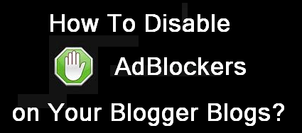 How To Disable AdBlockers on Your Blogger Blogs? photo