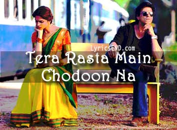 Tera Rasta Main Chodoon Na Lyrics - Chennai Express Songs