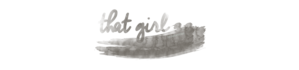 That Girl - A lifestyle blog by Nettie Solon