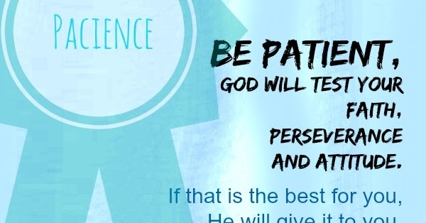 be patient  god will test your faith