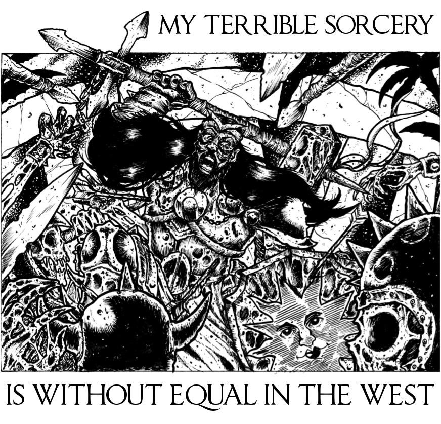 My Terrible Sorcery Is Without Equal In The West