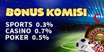 BONUS KOMISI SPORTS, POKER, CASINO